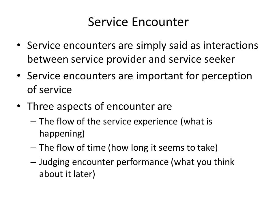 Service Encounter Service encounters are simply said as interactions between service provider and service seeker Service encounters are important for