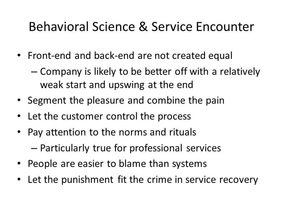 Behavioral Science & Service Encounter Front-end and back-end are not created equal – Company is likely to be better off with a relatively weak start