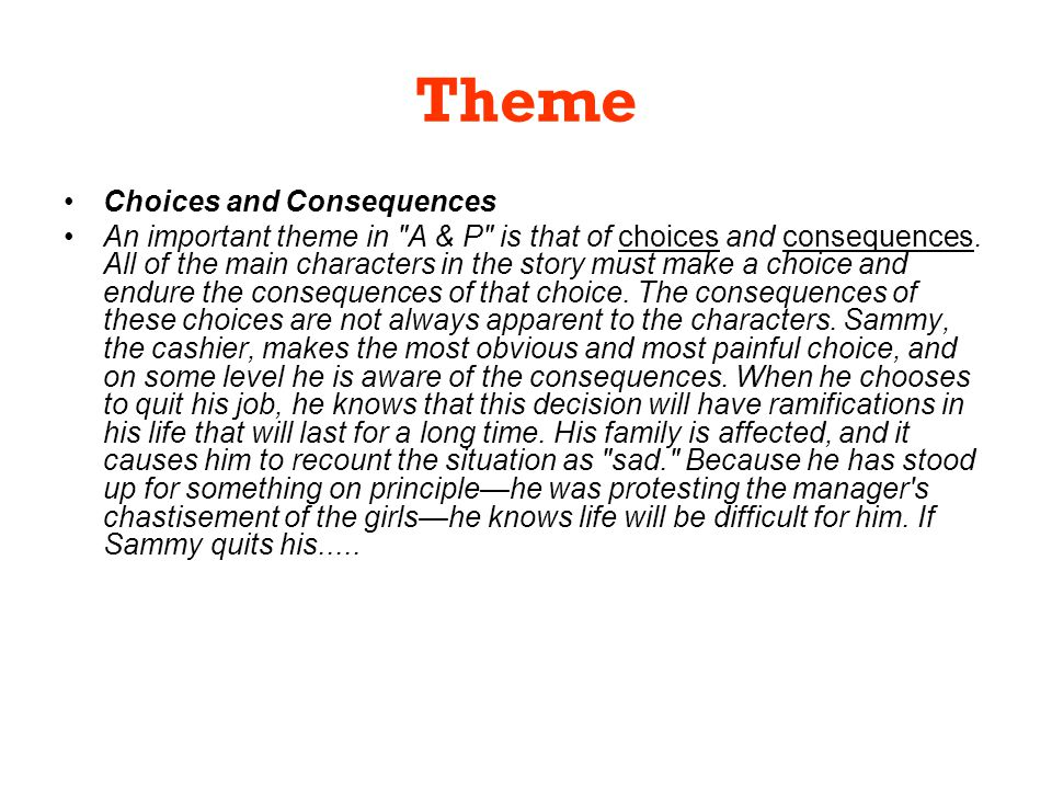 Theme Choices and Consequences An important theme in A & P is that of choices and consequences.