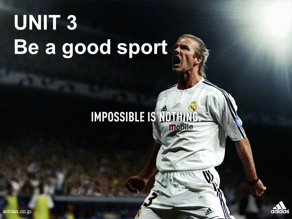 UNIT 3 Be a good sport