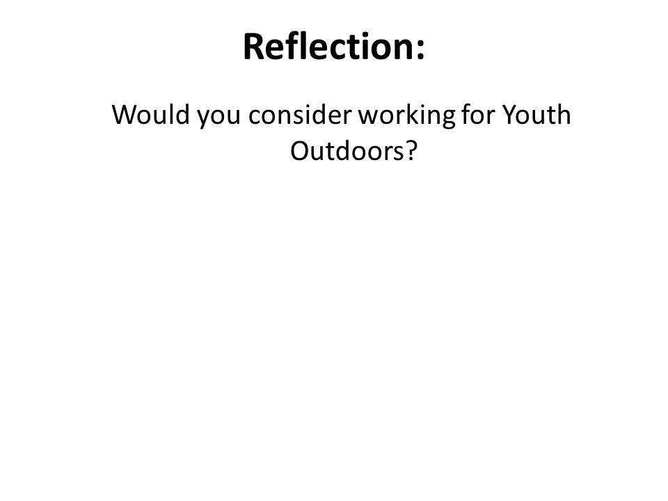Reflection: Would you consider working for Youth Outdoors?
