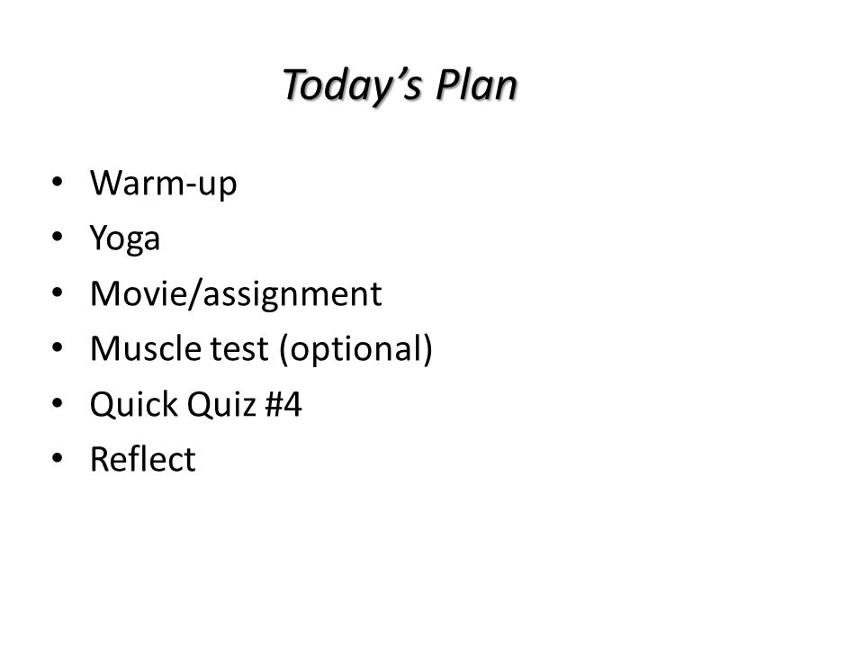 Today's Plan Warm-up Yoga Movie/assignment Muscle test (optional) Quick Quiz #4 Reflect