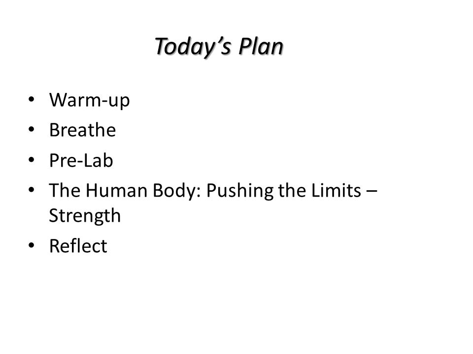 Today's Plan Warm-up Breathe Pre-Lab The Human Body: Pushing the Limits – Strength Reflect
