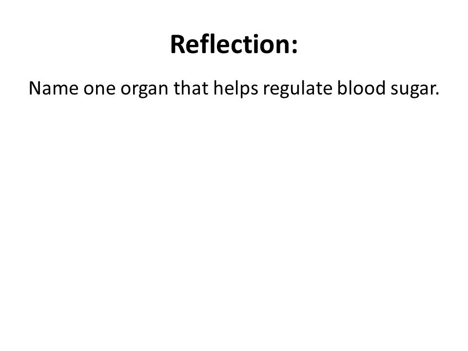 Reflection: Name one organ that helps regulate blood sugar.