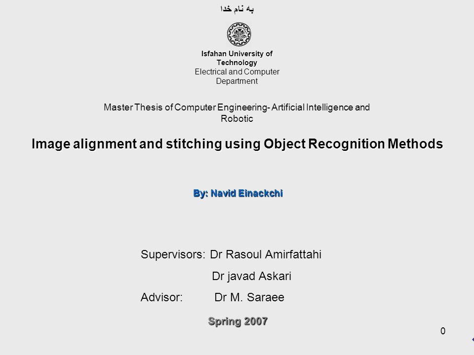 By: Navid Einackchi Spring 2007 Image alignment and stitching using object recognition methods Image Transformations SimilaritySimilarity –Number of Parameters: 4 –Number of Points: 2