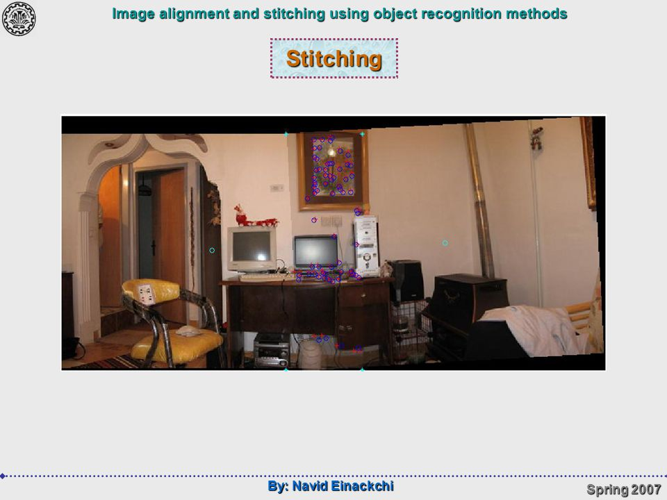 By: Navid Einackchi Spring 2007 Image alignment and stitching using object recognition methods Stitching