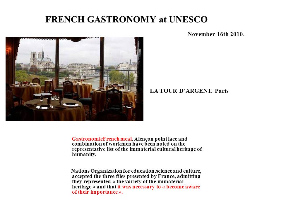 FRENCH GASTRONOMY at UNESCO GastronomicFrench meal, Alençon point lace and combination of workmen have been noted on the representative list of the immaterial cultural heritage of humanity.