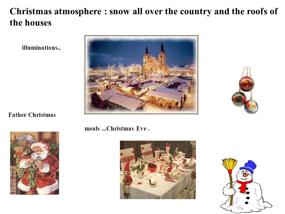 Father Christmas Christmas atmosphere : snow all over the country and the roofs of the houses illuminations..