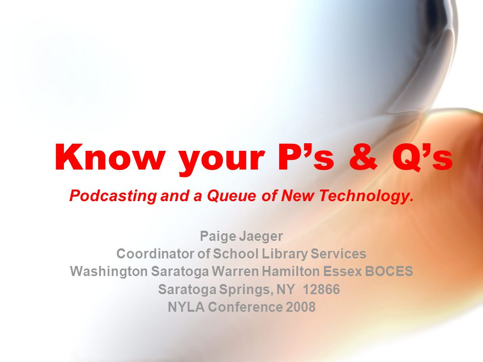 Know your P's & Q's Podcasting and a Queue of New Technology.