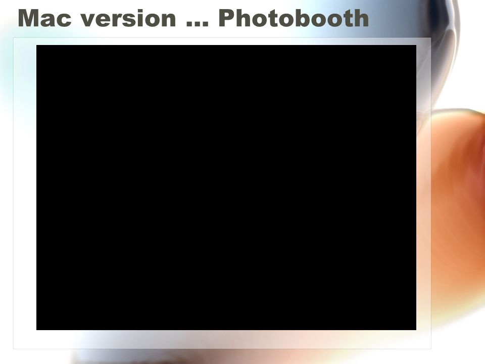 Mac version … Photobooth