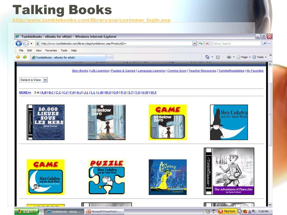 Talking Books http://www.tumblebooks.com/library/asp/customer_login.asp http://www.tumblebooks.com/library/asp/customer_login.asp