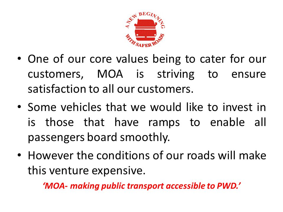 One of our core values being to cater for our customers, MOA is striving to ensure satisfaction to all our customers.
