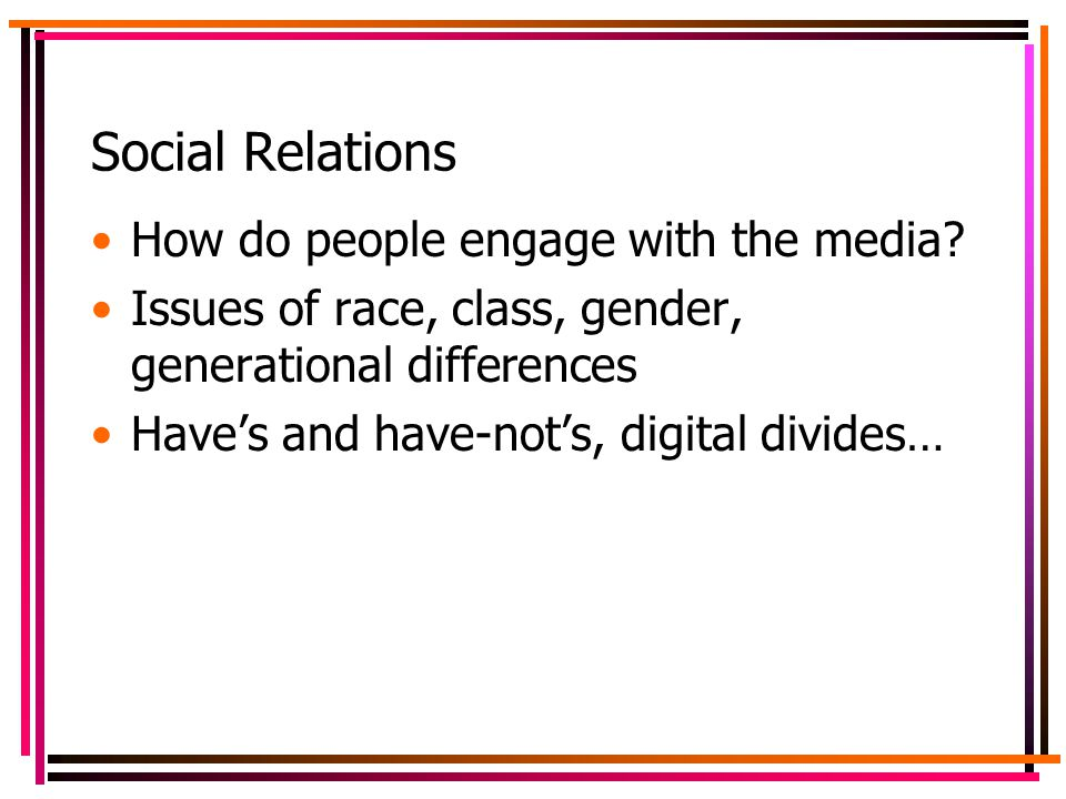 Social Relations How do people engage with the media.