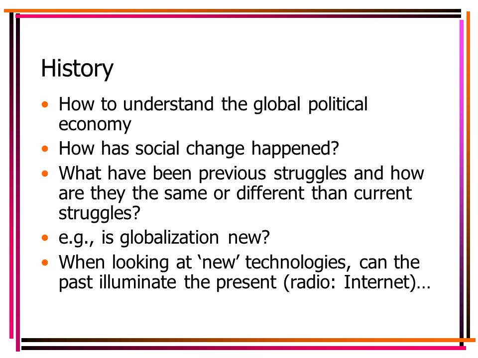 History How to understand the global political economy How has social change happened.