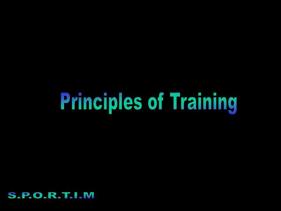 S.P.O.R.T.I.M Specificity:to the sport type of fitness e.g.