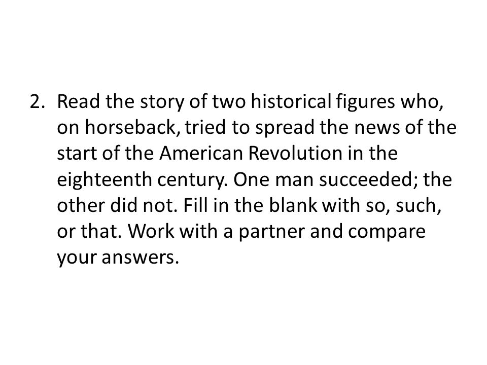 2.Read the story of two historical figures who, on horseback, tried to spread the news of the start of the American Revolution in the eighteenth century.