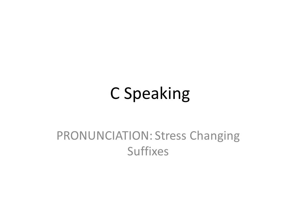 C Speaking PRONUNCIATION: Stress Changing Suffixes