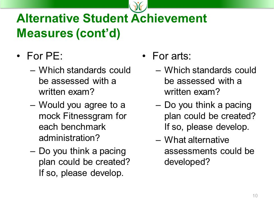 Alternative Student Achievement Measures (cont'd) For PE: –Which standards could be assessed with a written exam.