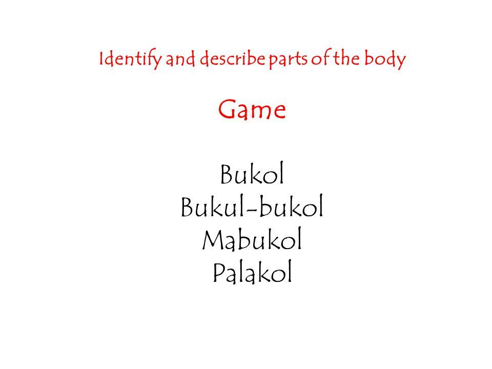 Identify and describe parts of the body Game Bukol Bukul-bukol Mabukol Palakol