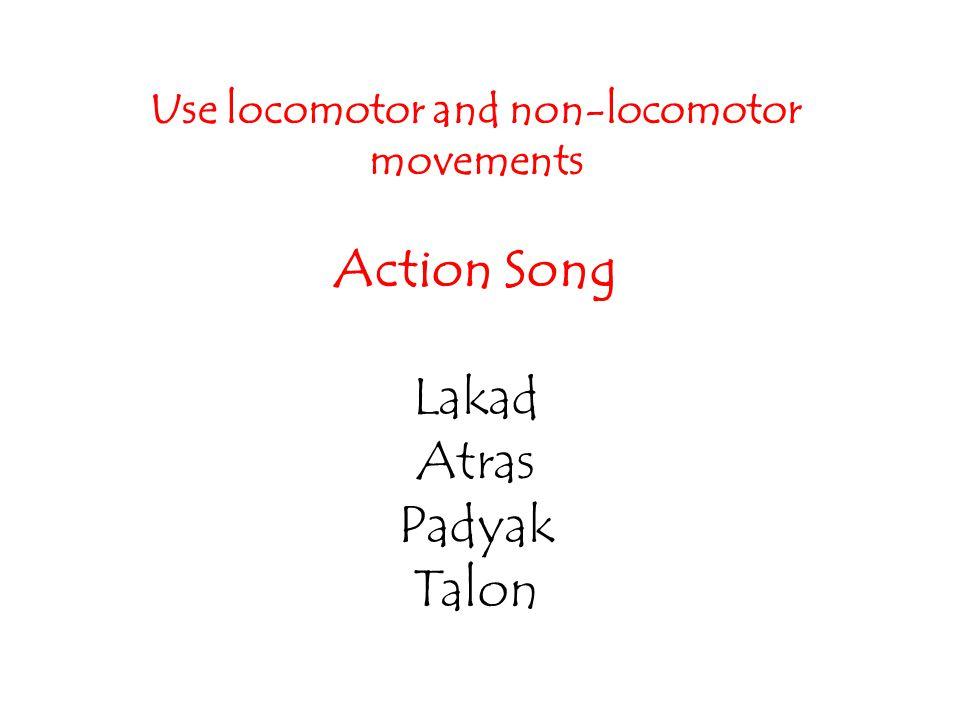 Use locomotor and non-locomotor movements Action Song Lakad Atras Padyak Talon