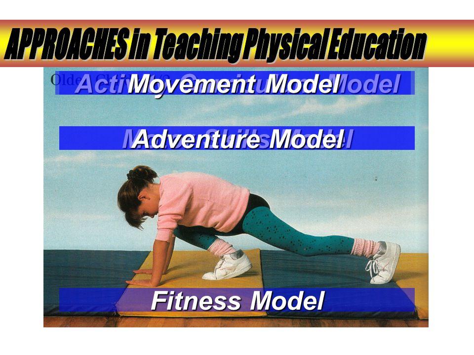 Activity Curriculum Model Motor Skills Model Fitness Model Movement Model Adventure Model