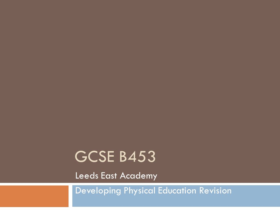 GCSE B453 Leeds East Academy Developing Physical Education Revision