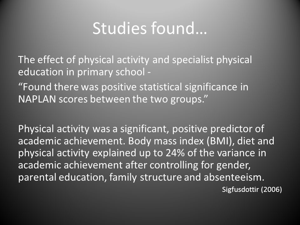 "Studies found… The effect of physical activity and specialist physical education in primary school - ""Found there was positive statistical significanc"