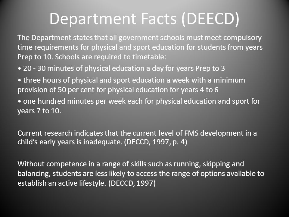 Department Facts (DEECD) The Department states that all government schools must meet compulsory time requirements for physical and sport education for students from years Prep to 10.