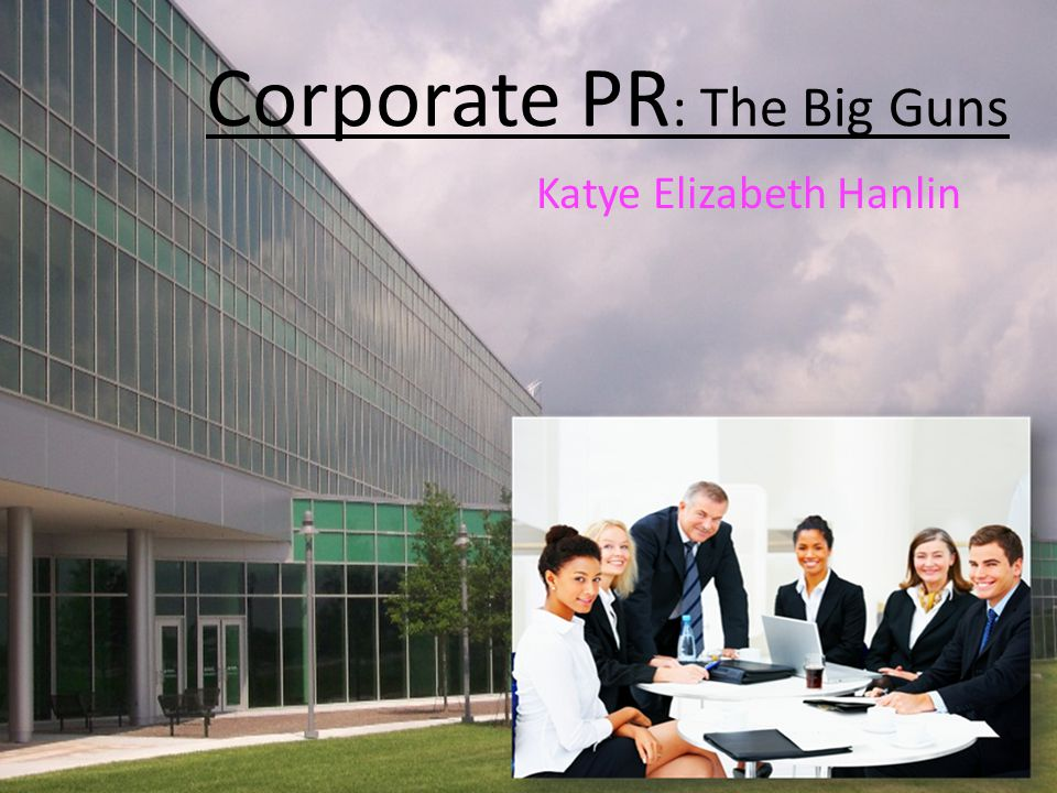 Corporate PR : The Big Guns Katye Elizabeth Hanlin