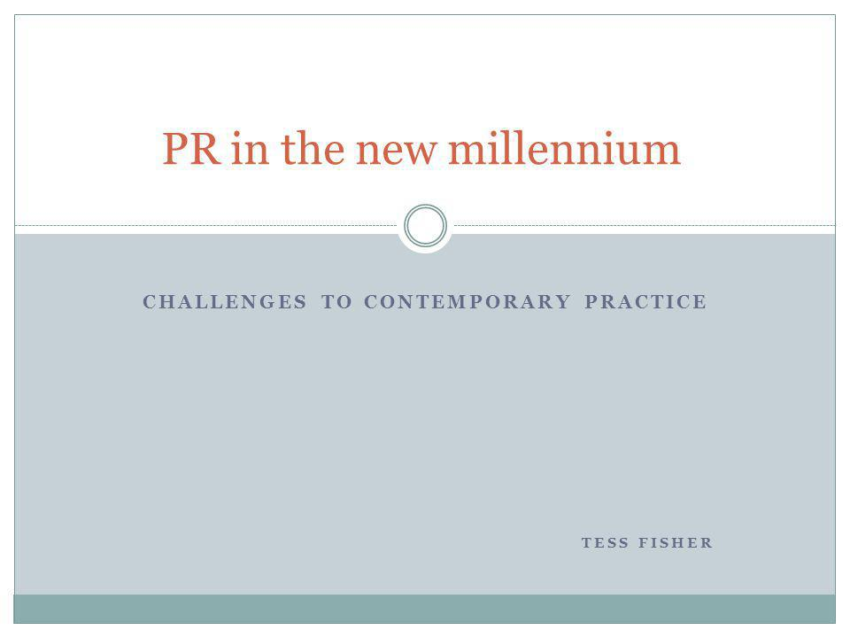 CHALLENGES TO CONTEMPORARY PRACTICE TESS FISHER PR in the new millennium