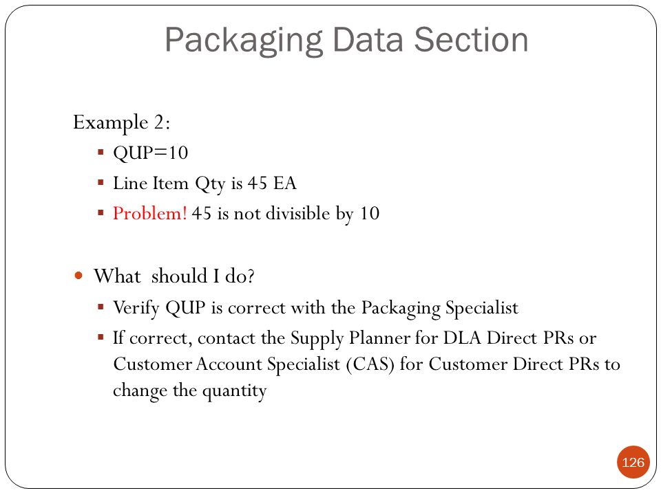 Packaging Data Section Example 2:  QUP=10  Line Item Qty is 45 EA  Problem.