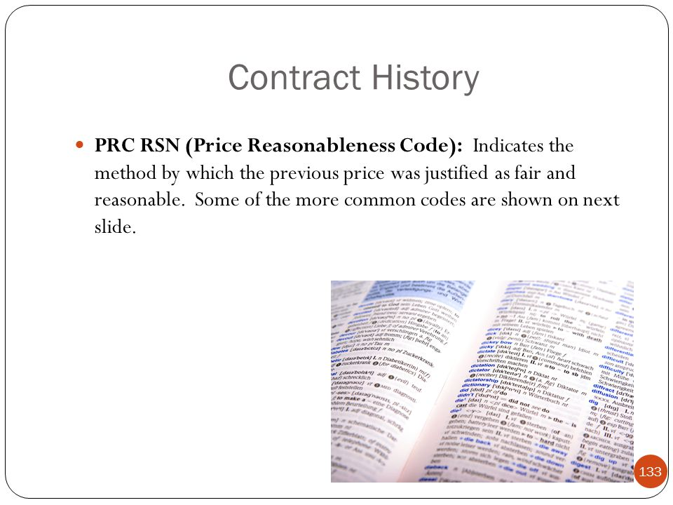 Contract History PRC RSN (Price Reasonableness Code): Indicates the method by which the previous price was justified as fair and reasonable.