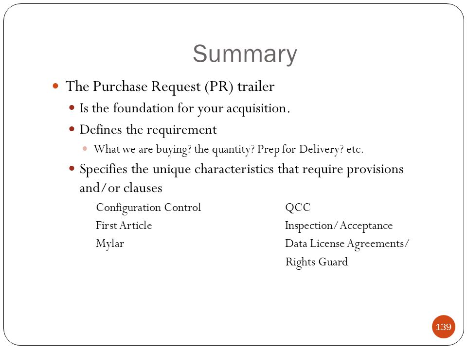 Summary The Purchase Request (PR) trailer Is the foundation for your acquisition.