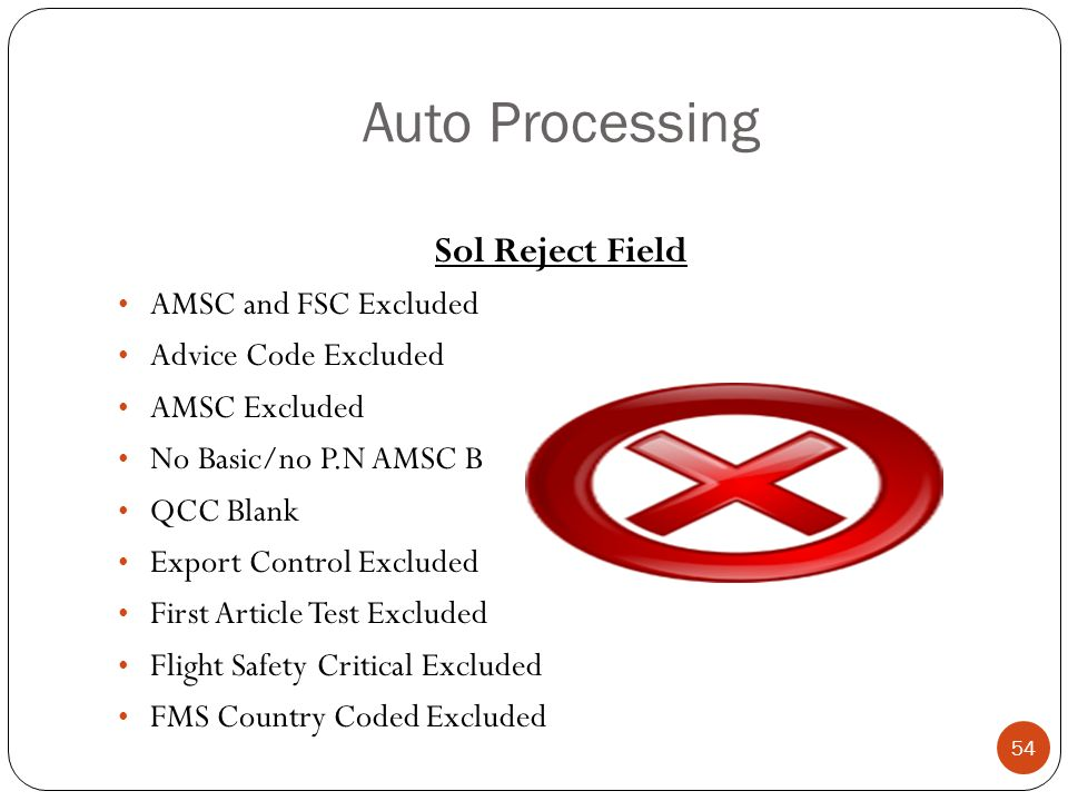 Auto Processing Sol Reject Field AMSC and FSC Excluded Advice Code Excluded AMSC Excluded No Basic/no P.N AMSC B QCC Blank Export Control Excluded First Article Test Excluded Flight Safety Critical Excluded FMS Country Coded Excluded 54