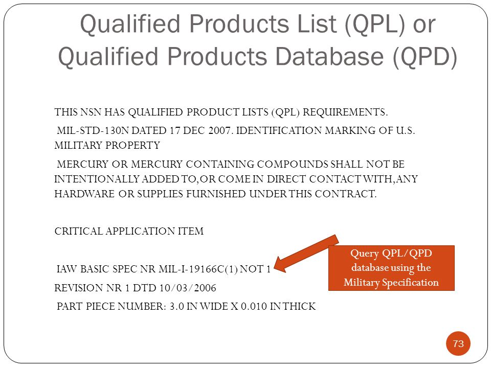 Qualified Products List (QPL) or Qualified Products Database (QPD) THIS NSN HAS QUALIFIED PRODUCT LISTS (QPL) REQUIREMENTS.
