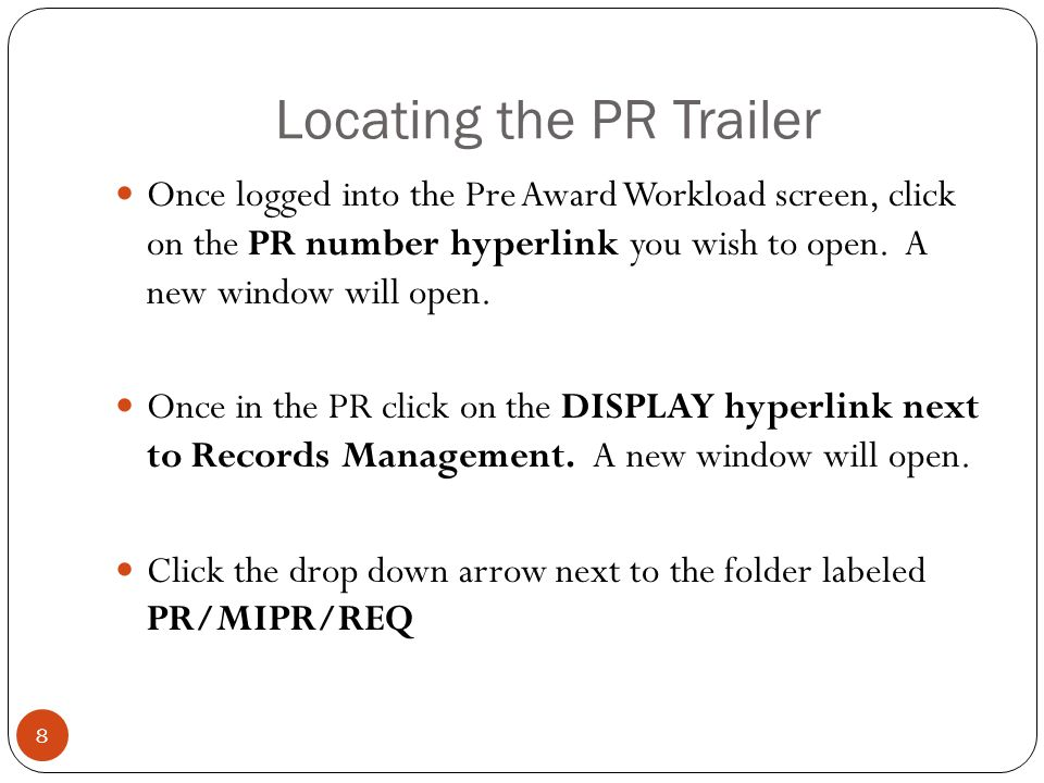 Locating the PR Trailer Once logged into the Pre Award Workload screen, click on the PR number hyperlink you wish to open.