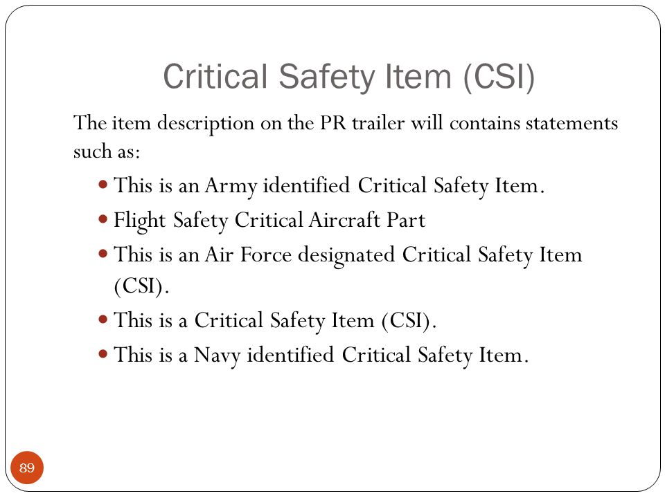 Critical Safety Item (CSI) The item description on the PR trailer will contains statements such as: This is an Army identified Critical Safety Item.