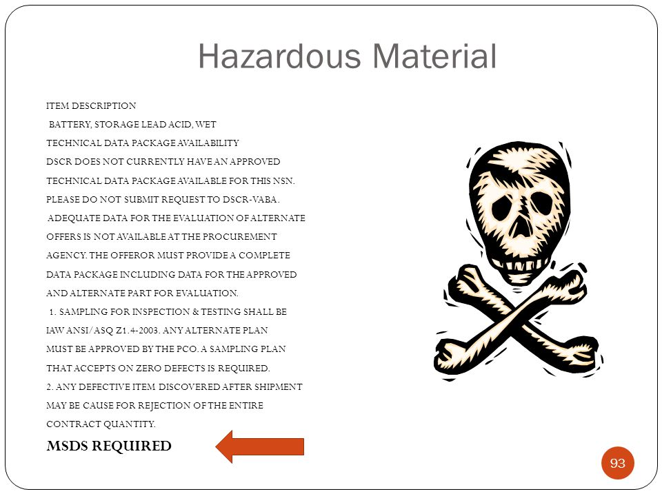 Hazardous Material ITEM DESCRIPTION BATTERY, STORAGE LEAD ACID, WET TECHNICAL DATA PACKAGE AVAILABILITY DSCR DOES NOT CURRENTLY HAVE AN APPROVED TECHNICAL DATA PACKAGE AVAILABLE FOR THIS NSN.