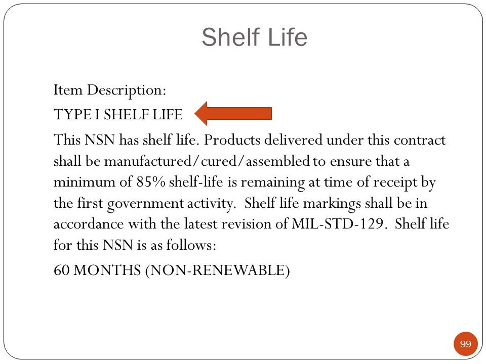 Shelf Life Item Description: TYPE I SHELF LIFE This NSN has shelf life.