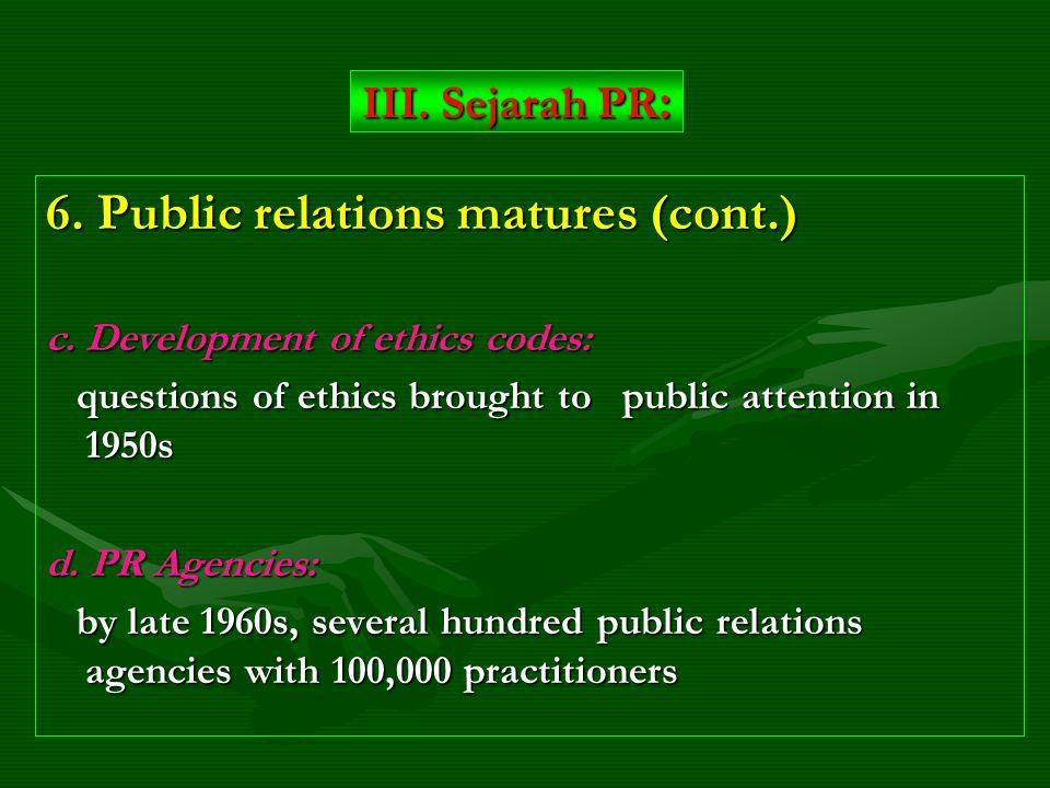 6. Public relations matures (cont.) c.