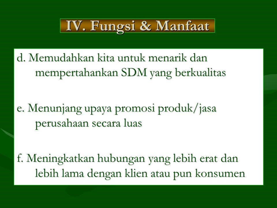 d. Memudahkan kita untuk menarik dan mempertahankan SDM yang berkualitas e.