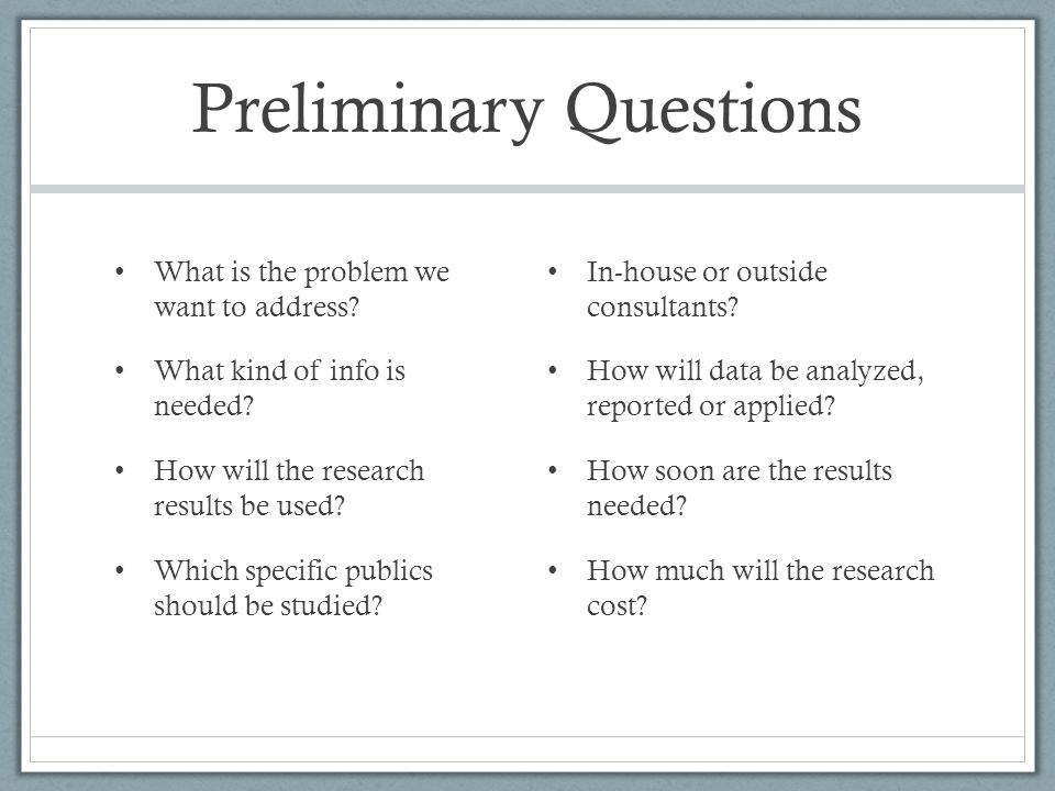 Preliminary Questions What is the problem we want to address.