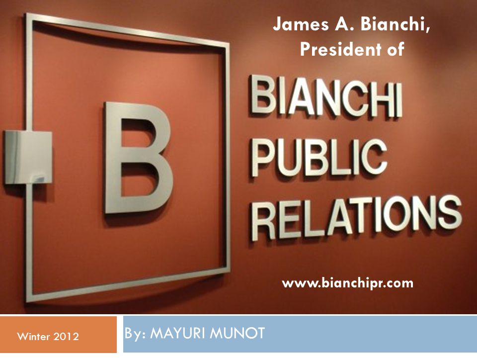 By: MAYURI MUNOT Winter 2012 www.bianchipr.com James A. Bianchi, President of