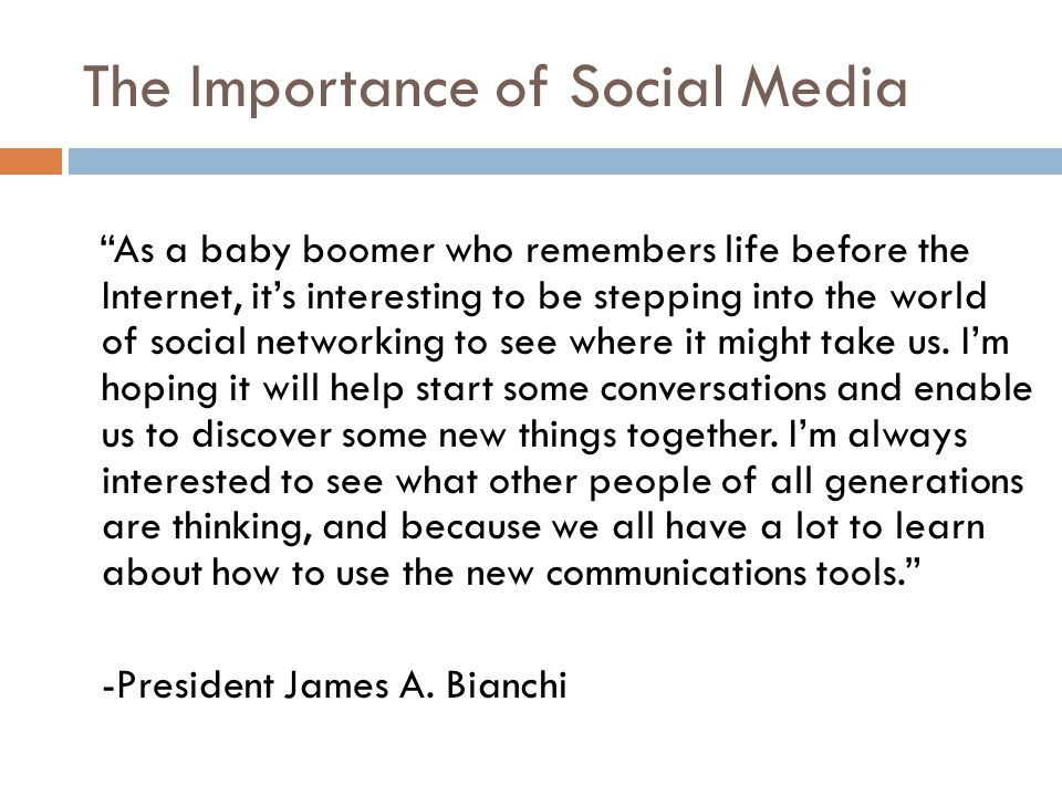 The Importance of Social Media As a baby boomer who remembers life before the Internet, it's interesting to be stepping into the world of social networking to see where it might take us.