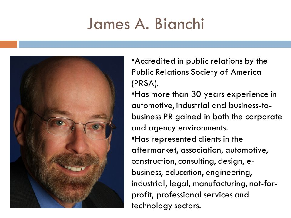 James A. Bianchi Accredited in public relations by the Public Relations Society of America (PRSA).