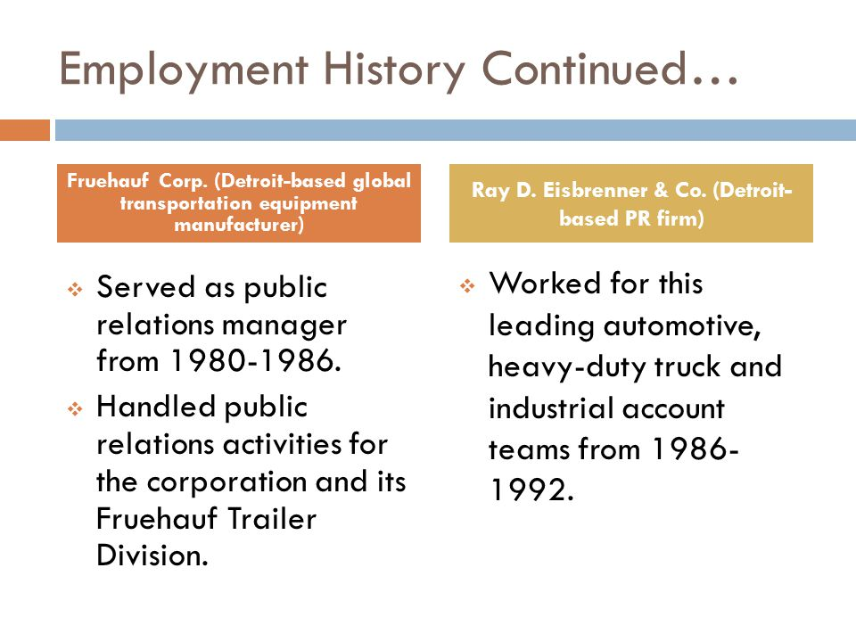 Employment History Continued…  Served as public relations manager from 1980-1986.