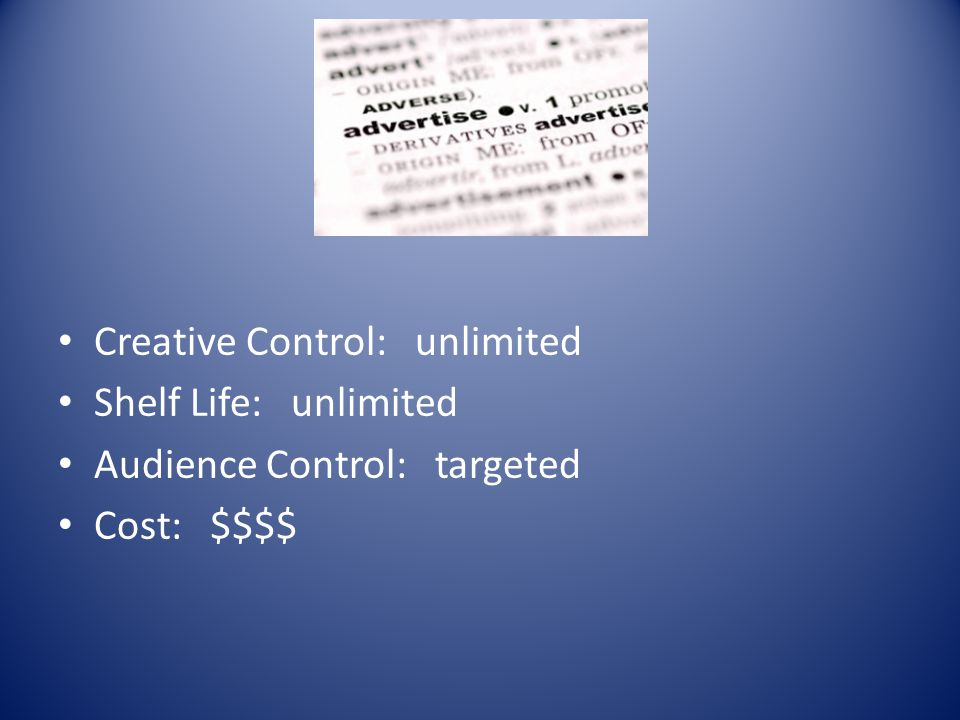 Creative Control: unlimited Shelf Life: unlimited Audience Control: targeted Cost: $$$$