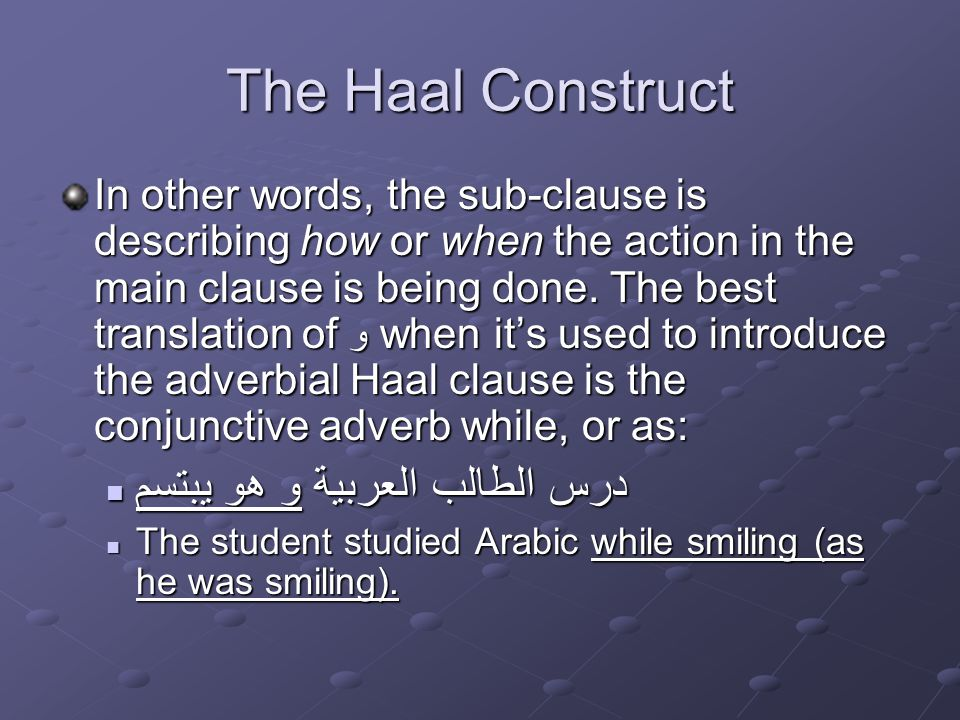 The Haal Construct In other words, the sub-clause is describing how or when the action in the main clause is being done.