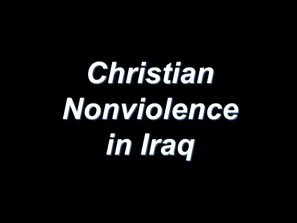 Christian Nonviolence in Iraq