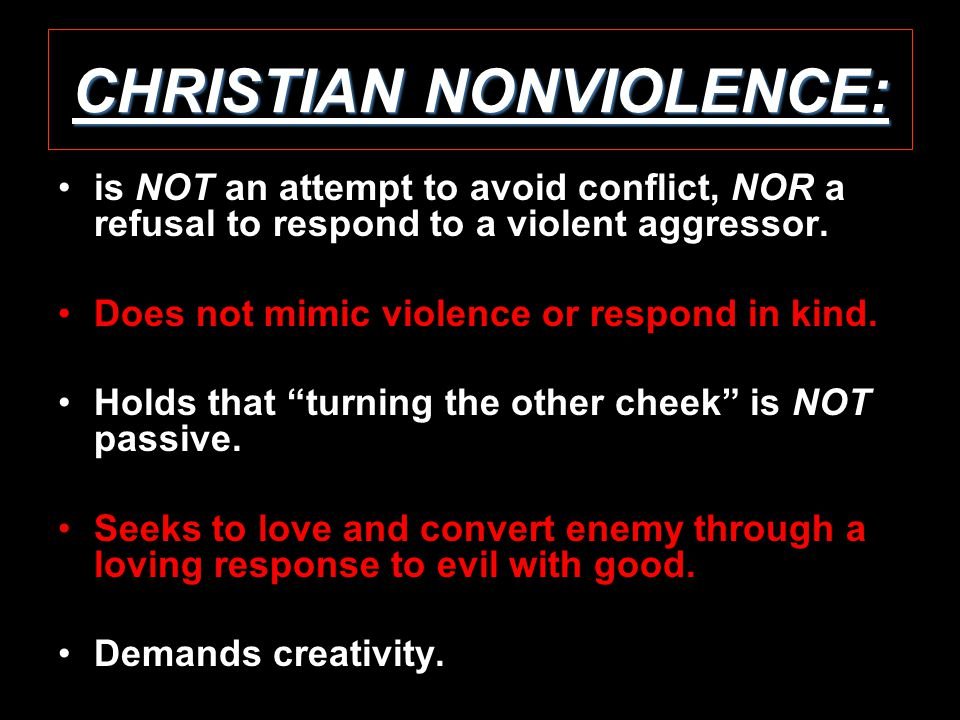 CHRISTIAN NONVIOLENCE: is NOT an attempt to avoid conflict, NOR a refusal to respond to a violent aggressor.